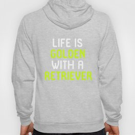 Life Is Golden With a Retriever Hoody