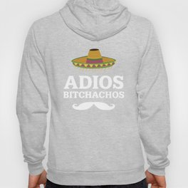 Adios Bitchachos Funny Mexican T-shirt Hoody