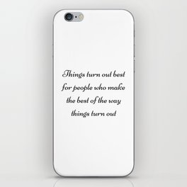 MAKE THE BEST OF THE WAY THINGS TURN OUT iPhone Skin