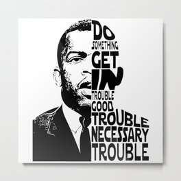 John Lewis Get in Good Trouble Necessary Trouble Social Justice Civil Rights Black Lives Matter Metal Print