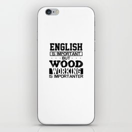 Wood working is importanter iPhone Skin