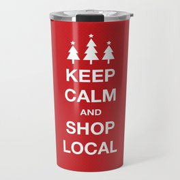 KEEP CALM SHOP LOCAL Travel Mug