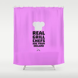 Real Grill Chefs are from Ireland T-Shirt D0n7k Shower Curtain