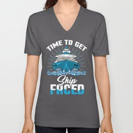 Time To Get Ship Faced - Funny Cruise Ship Trip Unisex V-Neck