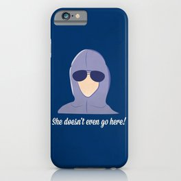 She doesn't even go here!  iPhone Case