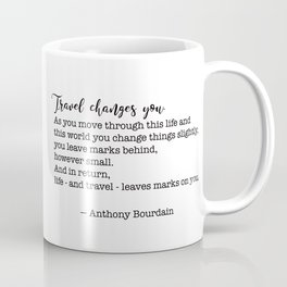 Travel quote - Anthony Bourdain - Travel changes you Coffee Mug
