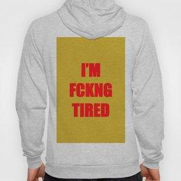 I'm fucking tired Hoody