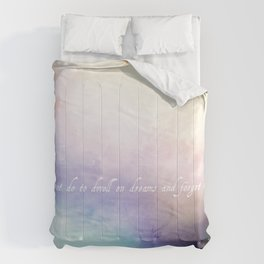 It does not do to dwell on dreams Comforters