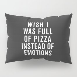 Full Of Pizza Funny Quote Pillow Sham