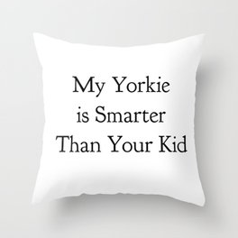 My Yorkie is Smarter Than Your Kid in Black Throw Pillow