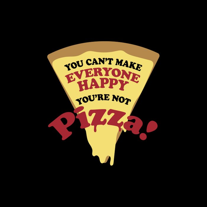You can't make everyone happy you are not pizza Comforters