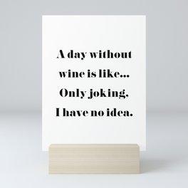 A day without wine... Mini Art Print