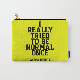 I REALLY TRIED TO BE NORMAL ONCE. Wasn't Good! (blue version) Carry-All Pouch