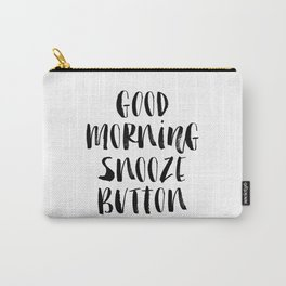 Good Morning Snooze Button black and white modern typography minimalism home room wall decor Carry-All Pouch