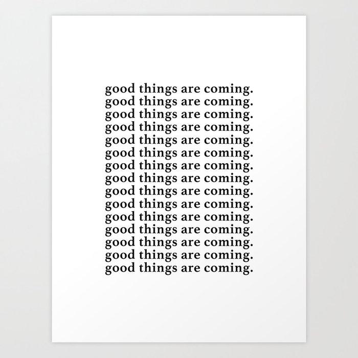 good things are coming Kunstdrucke