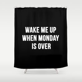 Wake Me Up When Monday Ends Shower Curtain