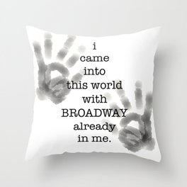 i came into this world with BROADWAY already in me. Throw Pillow
