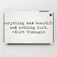 """vonnegut iPad Cases featuring """"Everything was beautiful and nothing hurt."""" -Kurt Vonnegut  by Typed Book Quotes"""