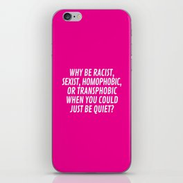 Why Be Racist, Sexist, Homophobic, or Transphobic When You Could Just Be Quiet? (Pink) iPhone Skin