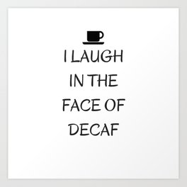I Laugh in the face of decaf. Art Print