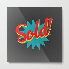 Sold! Metal Print
