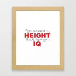"""""""If you ask about my height..."""" Framed Art Print"""
