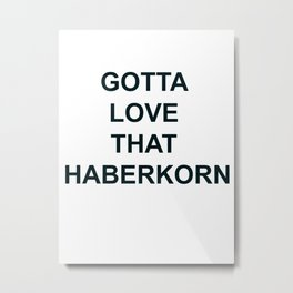 Gotta Love that Haberkorn Metal Print
