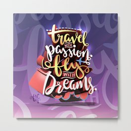 Travel with Passion, Fly with Dreams Metal Print