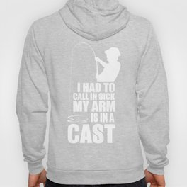 Fishing Gift Funny I Had To Call In Sick My Arms in Cast Work Hoody