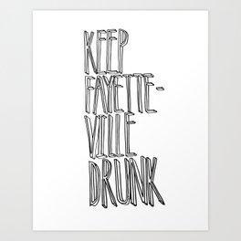 KEEP FAYETTEVILLE DRUNK Art Print