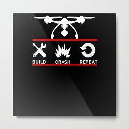 Build Crash Repeat FPV Drone Pilot Metal Print