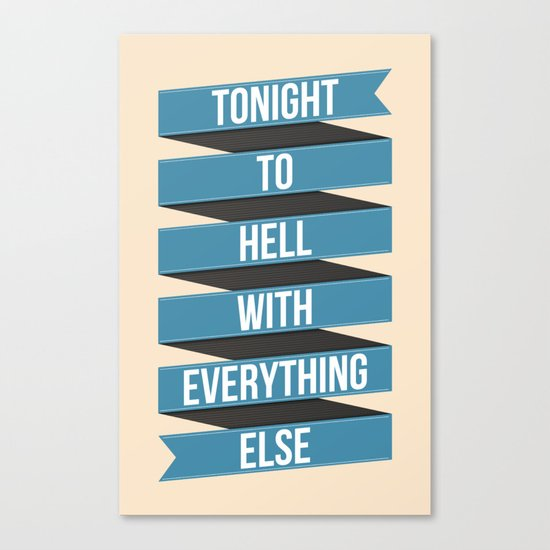 Tonight To Hell With Everything Else Canvas Print