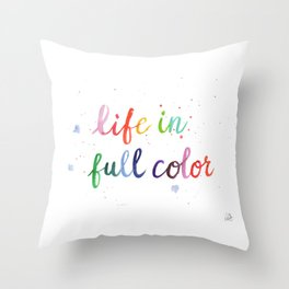 Life in Full Color Throw Pillow