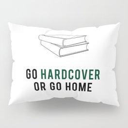 Go Hardcover or Go Home Pillow Sham