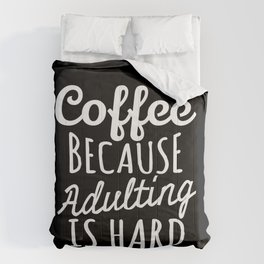 Coffee Because Adulting is Hard (Black & White) Comforters