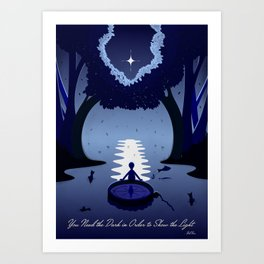 You Need the Dark in Order to Show the Light Art Print