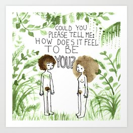 Can You Please Tell Me: How Does It Feel To Be You? Art Print