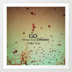 Go Where Your Dreams Take You Art Print