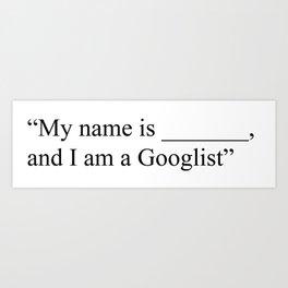 I am a Googlist Art Print