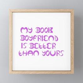 My Book Boyfriend Is Better Than Yours Framed Mini Art Print