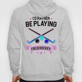 Field Hockey Player I'd Rather Be Playing Field Hockey Hoody