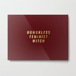 Humorless Feminist Witch Metal Print