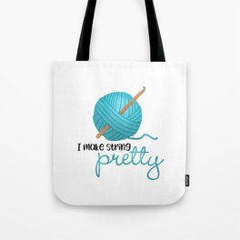 I Make String Pretty - Crochet Hook And Yarn Tote Bag