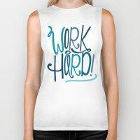 work hard Biker Tanks featuring Work Hard! by Chelsea Herrick
