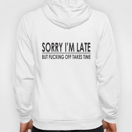 Sorry I'm Late Funny Sayings Offensive College Humor Novelty Offensive T-Shirts Hoody
