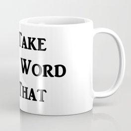 I'll Take Your Word on That - Statement Mug Coffee Mug