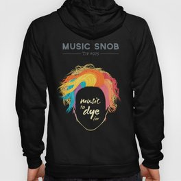 Music to DYE for — Music Snob Tip #075 Hoody
