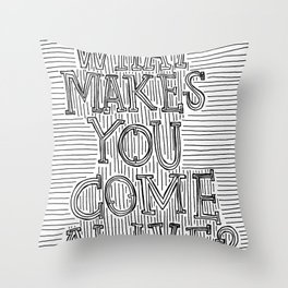 What Makes You Come Alive? Throw Pillow