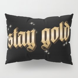 stay gold Pillow Sham