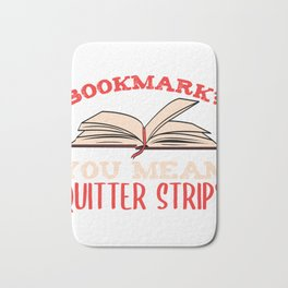 """Book Shirt For Everyone """"Bookmark? You Mean Quitter Strip"""" T-shirt Design Library Learn Study  Bath Mat"""